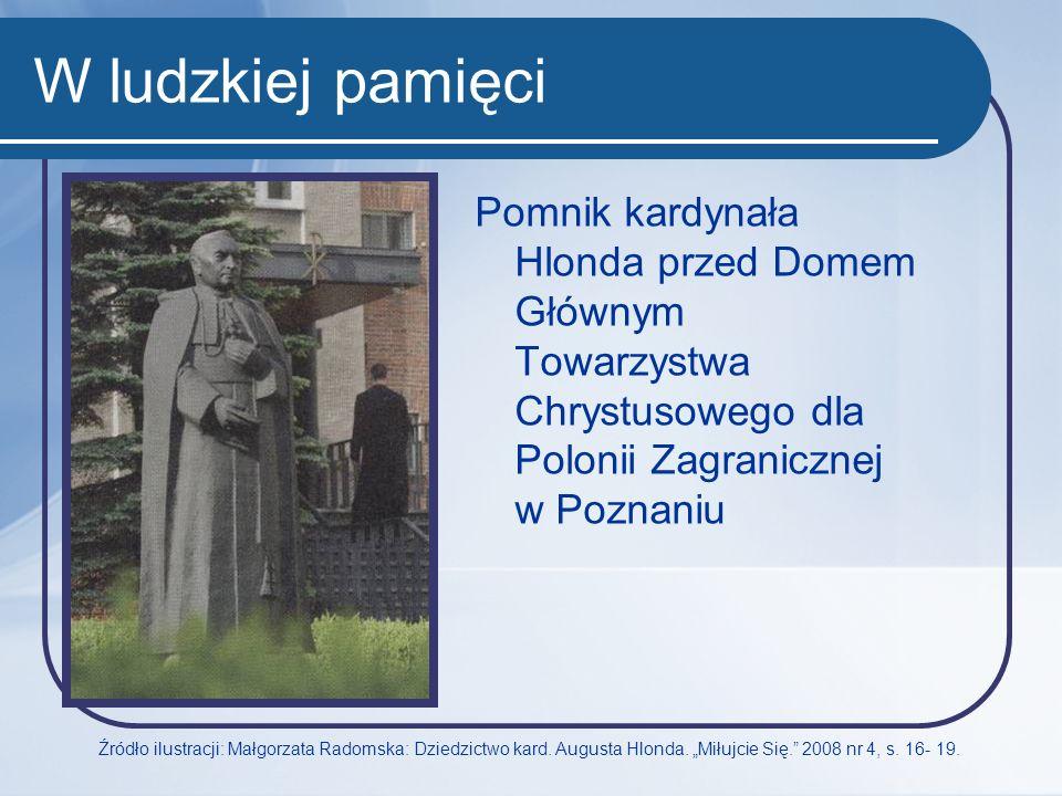 W ludzkiej pamięci Pomnik kardynała Hlonda przed Domem Głównym Towarzystwa Chrystusowego dla Polonii Zagranicznej w Poznaniu.