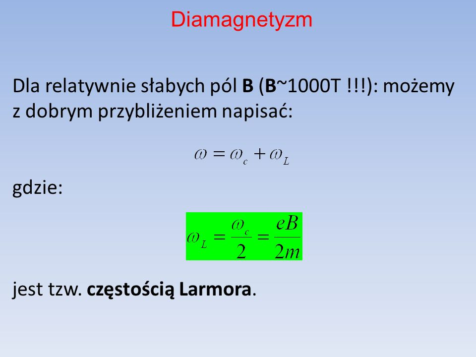 Diamagnetyzm Dla relatywnie słabych pól B (B~1000T !!!): możemy z dobrym przybliżeniem napisać: gdzie: jest tzw.