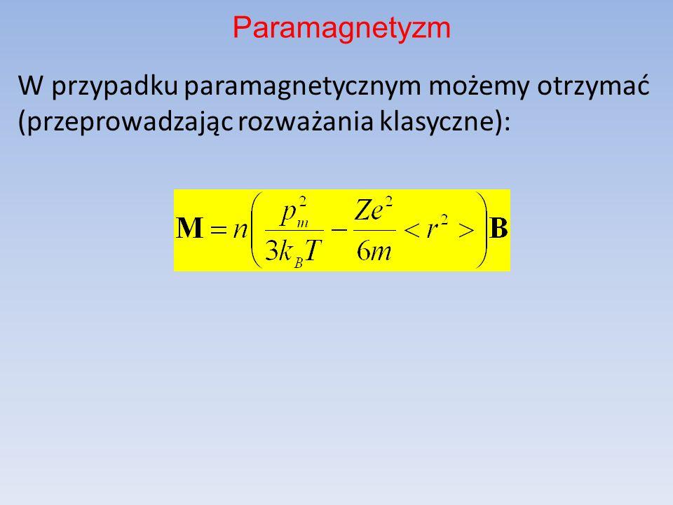 Paramagnetyzm W przypadku paramagnetycznym możemy otrzymać (przeprowadzając rozważania klasyczne):