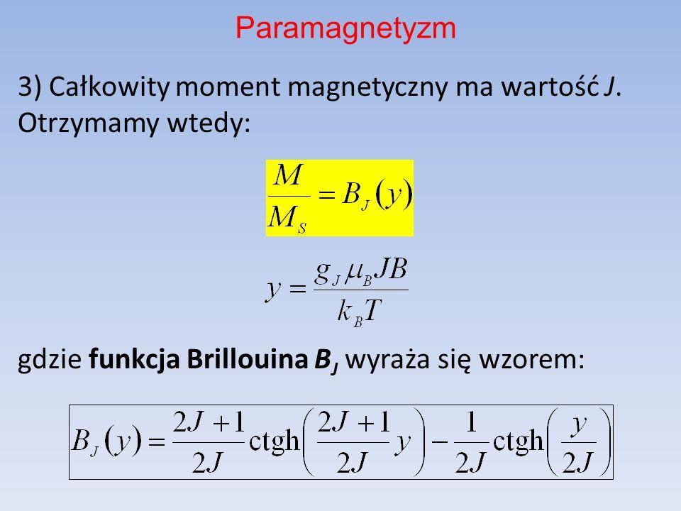 Paramagnetyzm 3) Całkowity moment magnetyczny ma wartość J.