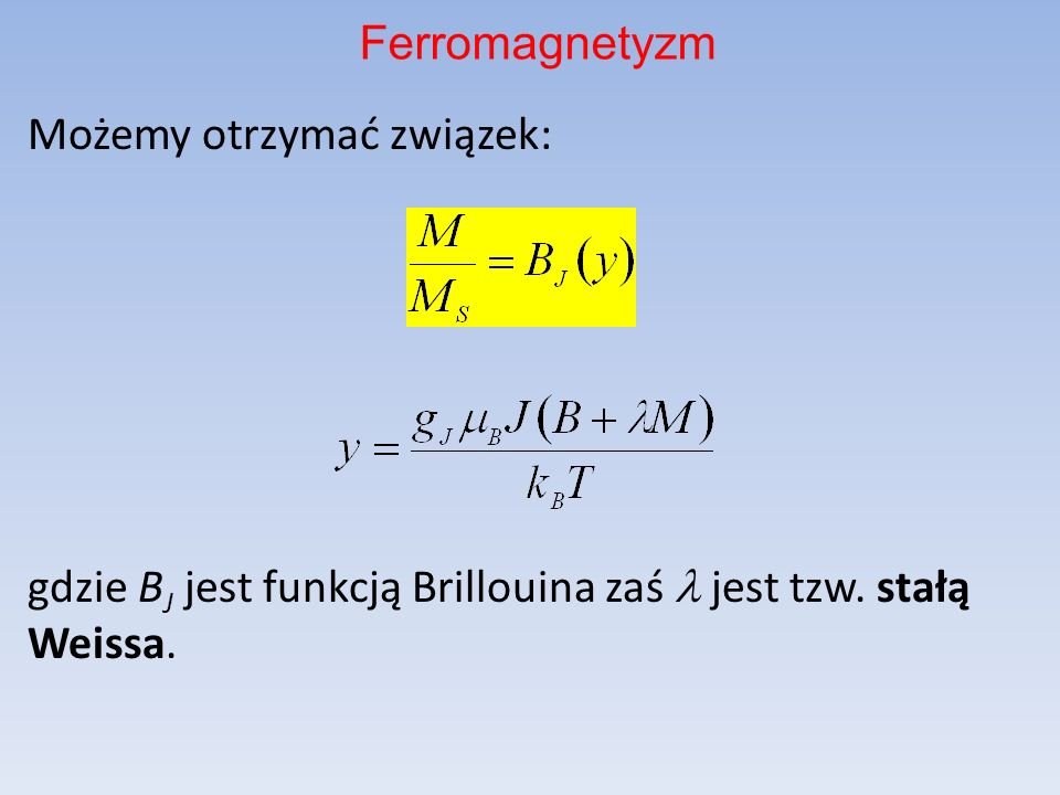 FerromagnetyzmMożemy otrzymać związek: gdzie BJ jest funkcją Brillouina zaś l jest tzw.