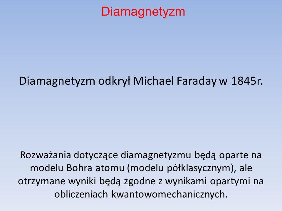 Diamagnetyzm odkrył Michael Faraday w 1845r.