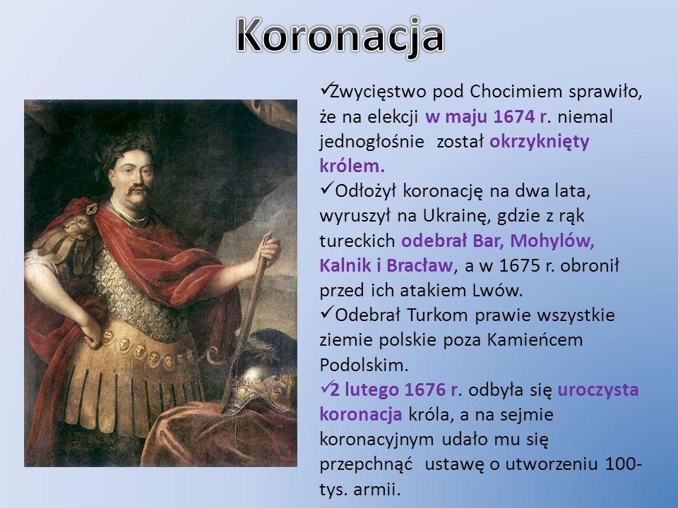 Koronacja Zwycięstwo pod Chocimiem sprawiło, że na elekcji w maju 1674 r. niemal jednogłośnie został okrzyknięty królem.