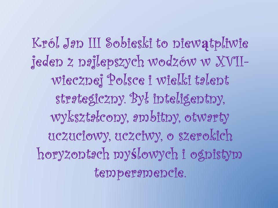 Król Jan III Sobieski to niewątpliwie jeden z najlepszych wodzów w XVII-wiecznej Polsce i wielki talent strategiczny.