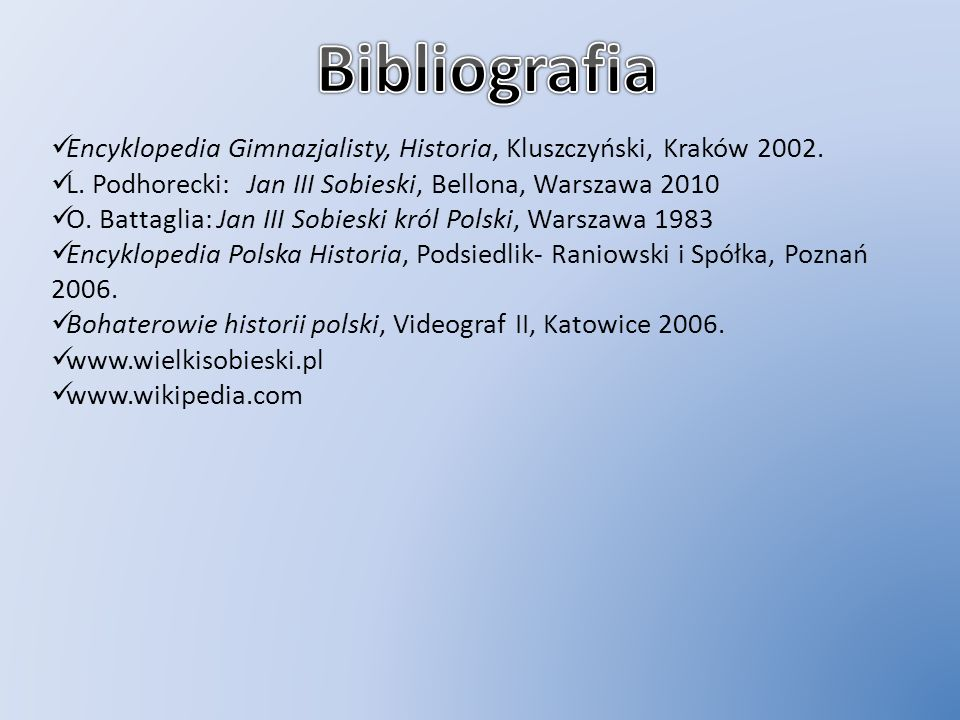 BibliografiaEncyklopedia Gimnazjalisty, Historia, Kluszczyński, Kraków 2002. L. Podhorecki: Jan III Sobieski, Bellona, Warszawa 2010.