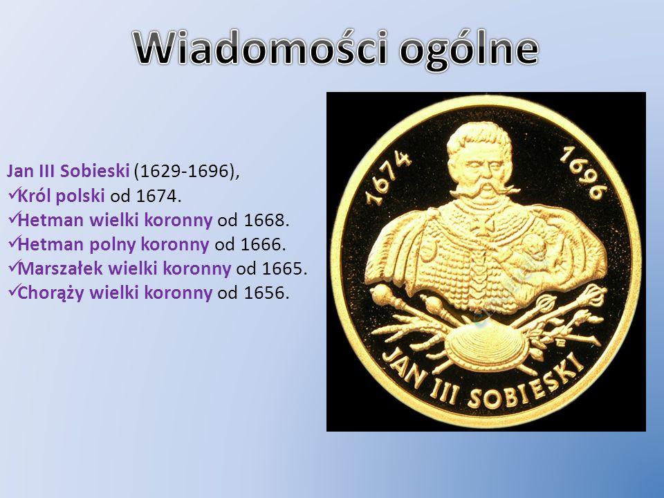 Wiadomości ogólne Jan III Sobieski (1629-1696), Król polski od 1674.