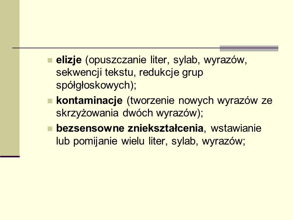 elizje (opuszczanie liter, sylab, wyrazów, sekwencji tekstu, redukcje grup spółgłoskowych);