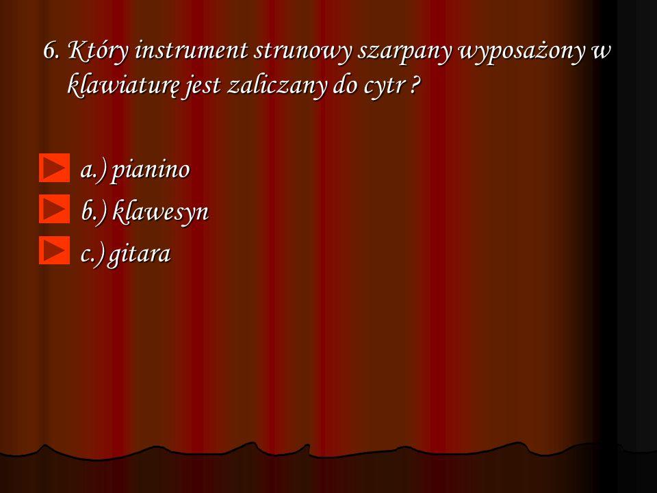 6. Który instrument strunowy szarpany wyposażony w klawiaturę jest zaliczany do cytr