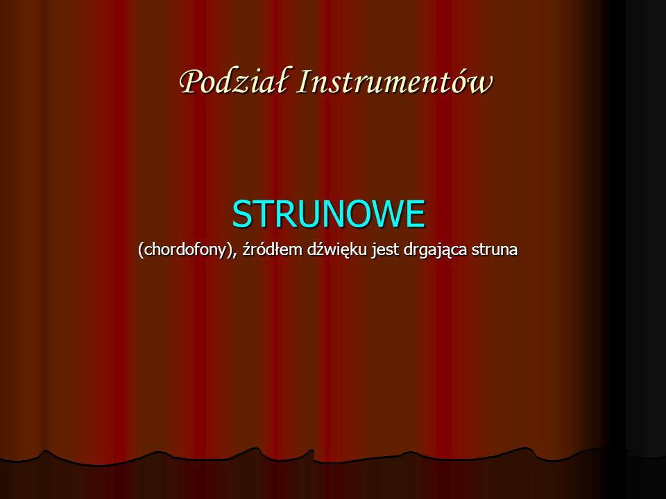 (chordofony), źródłem dźwięku jest drgająca struna