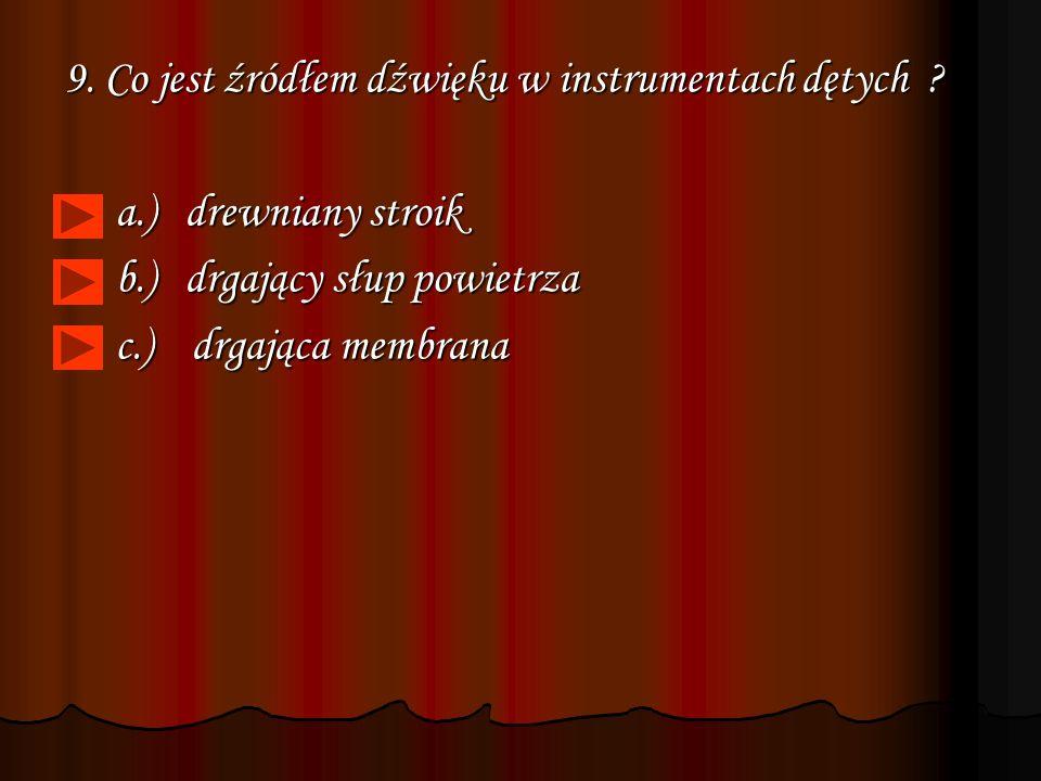 9. Co jest źródłem dźwięku w instrumentach dętych
