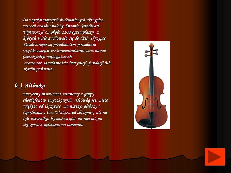 Do najsłynniejszych budowniczych skrzypiec wszech czasów należy Antonio Stradivari. Wytworzył on około 1100 egzemplarzy, z których wiele zachowało się do dziś. Skrzypce Stradivariego są przedmiotem pożądania współczesnych instrumentalistów, stać na nie jednak tylko najbogatszych, często też są własnością instytucji, fundacji lub skarbu państwa.