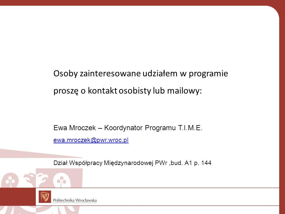 Osoby zainteresowane udziałem w programie proszę o kontakt osobisty lub mailowy: Ewa Mroczek – Koordynator Programu T.I.M.E.