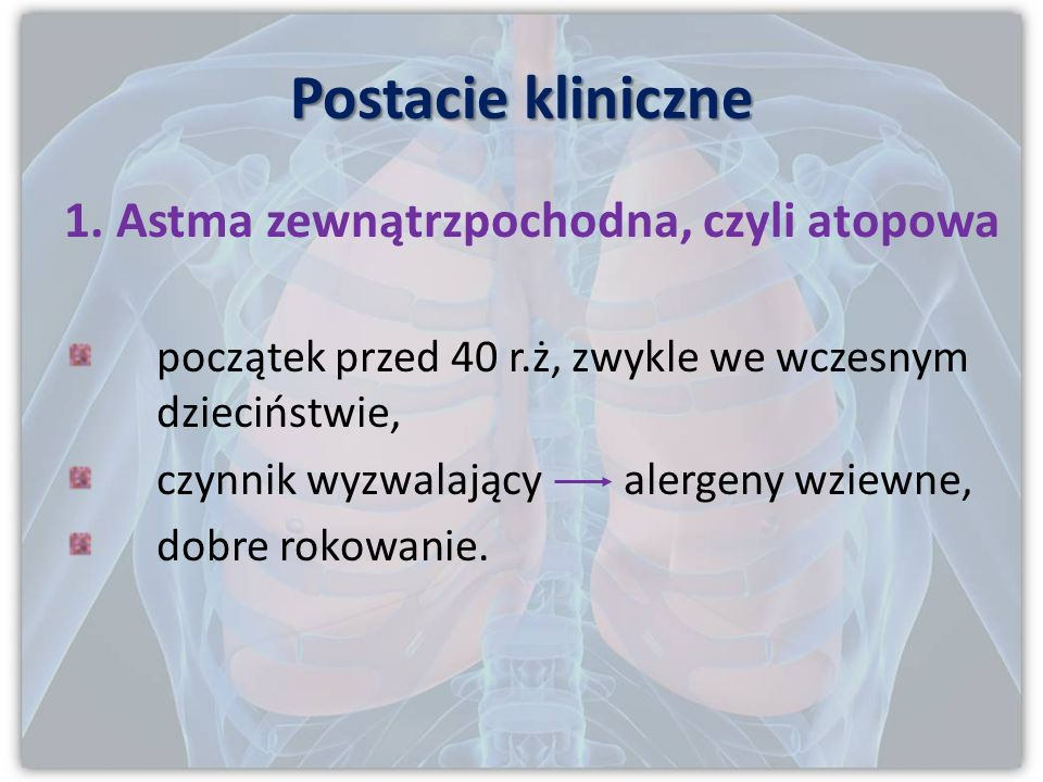 Postacie kliniczne 1. Astma zewnątrzpochodna, czyli atopowa