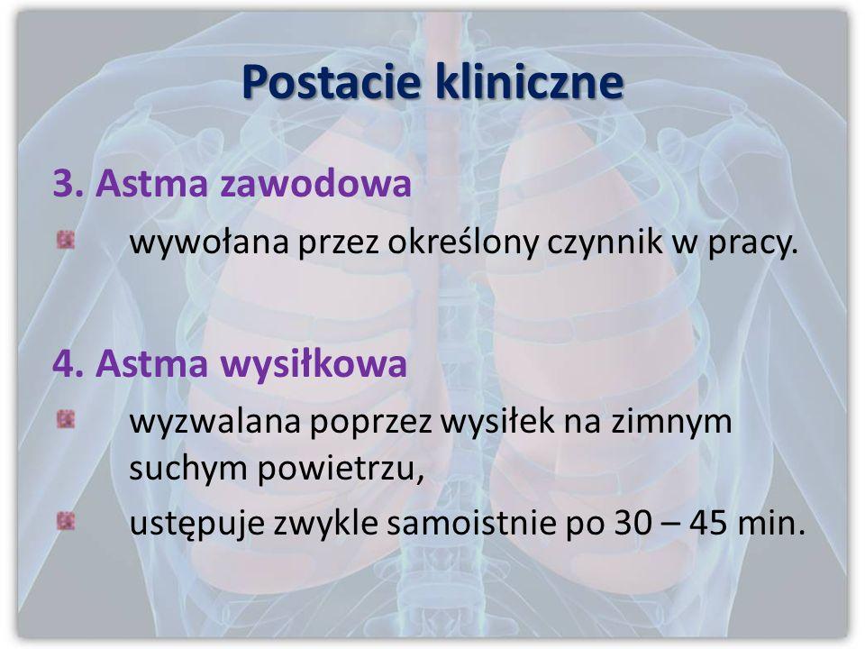 Postacie kliniczne 3. Astma zawodowa 4. Astma wysiłkowa