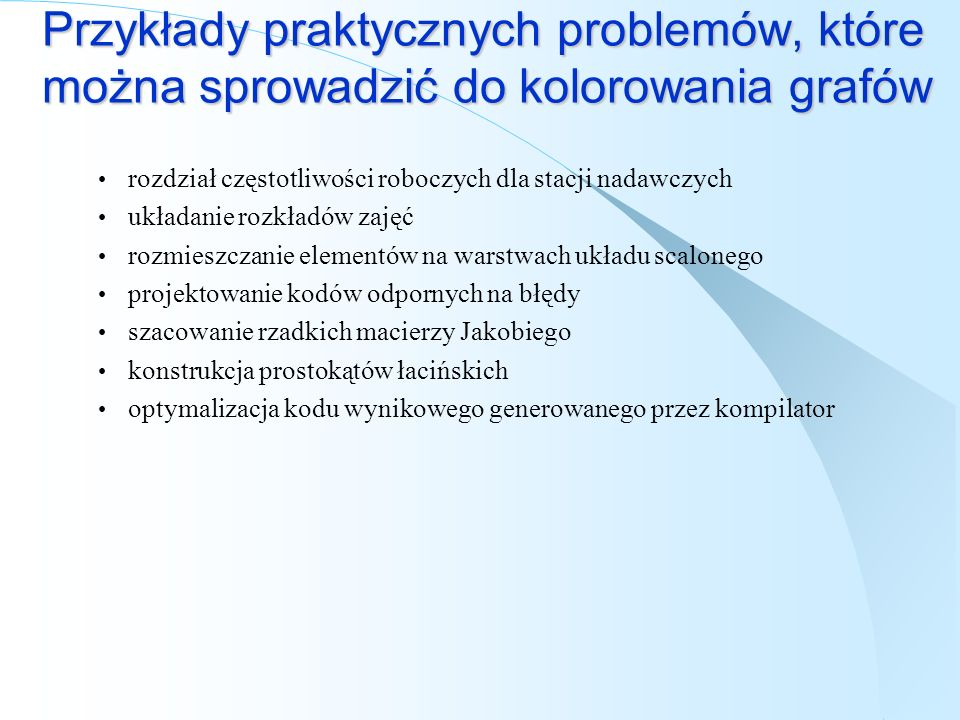 Przykłady praktycznych problemów, które można sprowadzić do kolorowania grafów