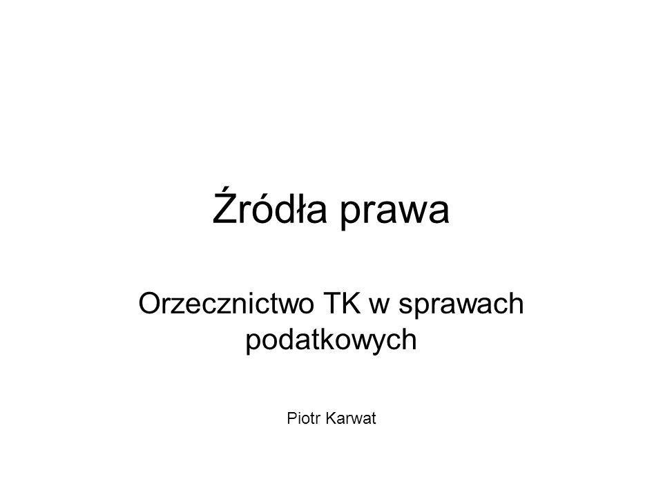 Orzecznictwo TK w sprawach podatkowych Piotr Karwat