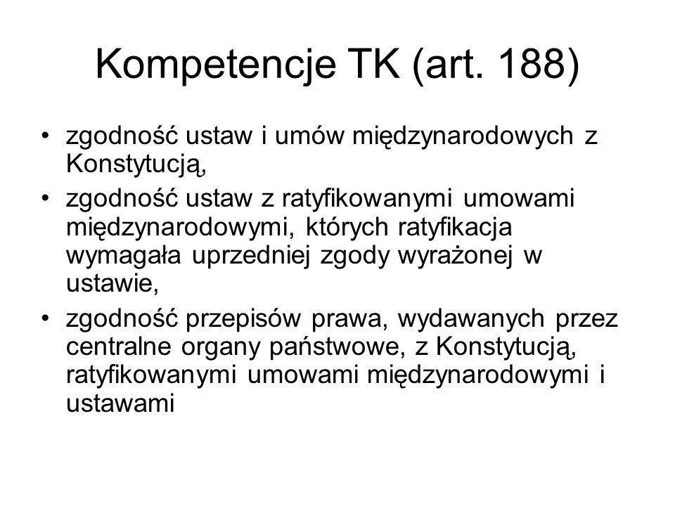 Kompetencje TK (art. 188) zgodność ustaw i umów międzynarodowych z Konstytucją,