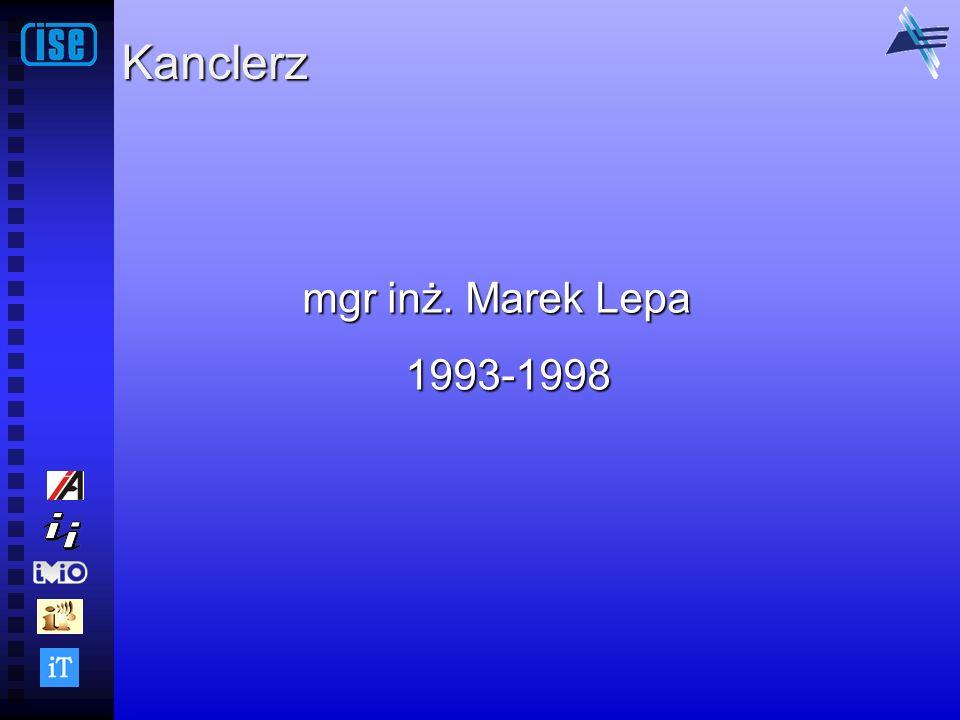 Kanclerz mgr inż. Marek Lepa 1993-1998