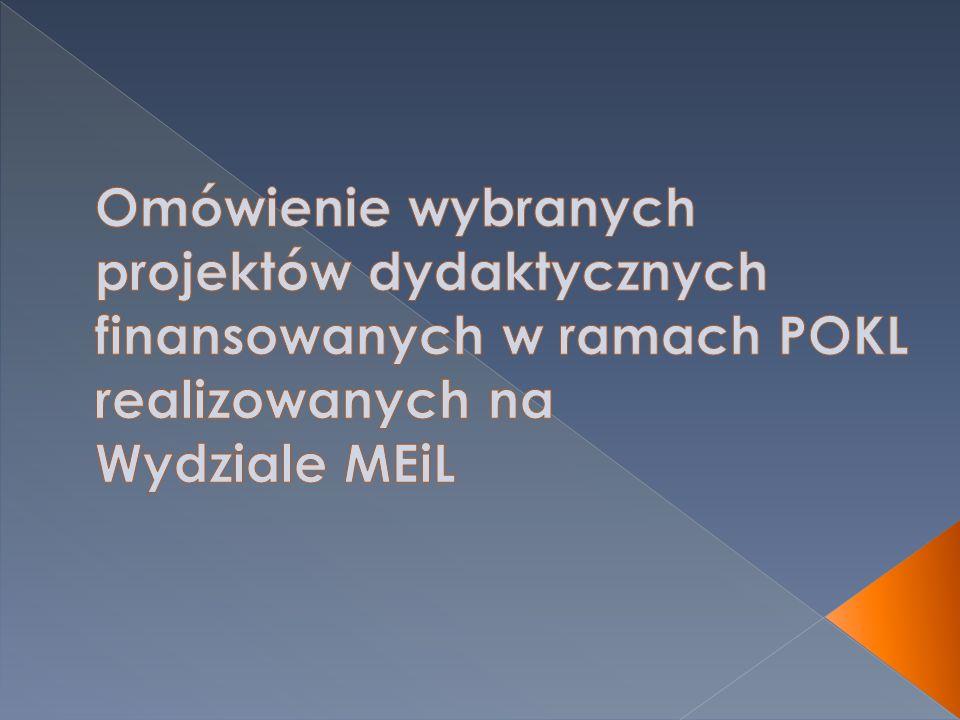 Omówienie wybranych projektów dydaktycznych finansowanych w ramach POKL realizowanych na Wydziale MEiL