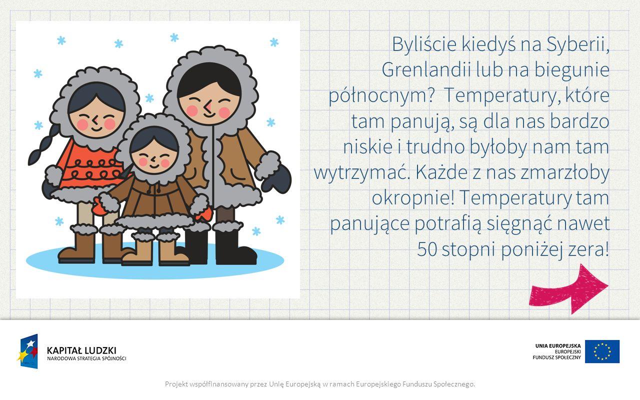 Byliście kiedyś na Syberii, Grenlandii lub na biegunie północnym