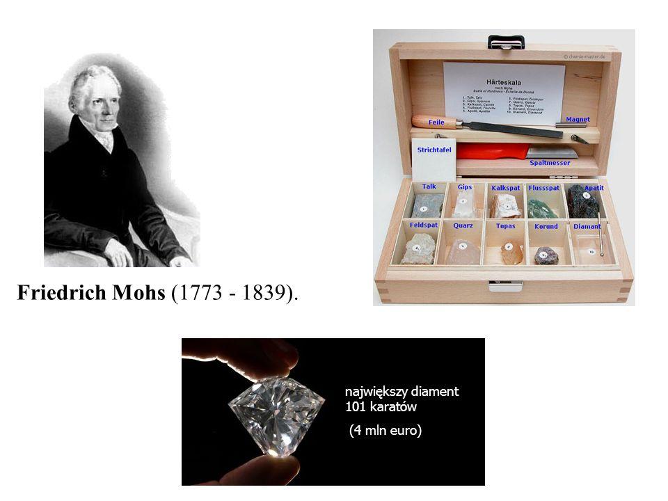 Friedrich Mohs (1773 - 1839). największy diament 101 karatów