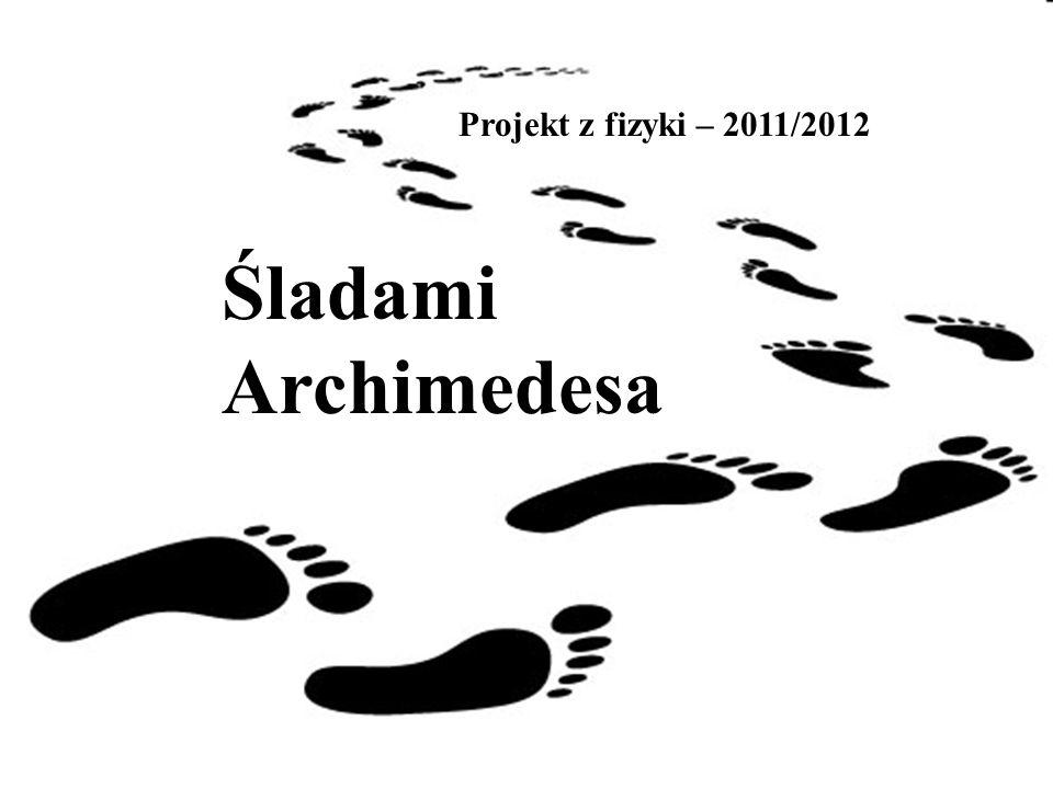 Projekt z fizyki – 2011/2012 Śladami Archimedesa