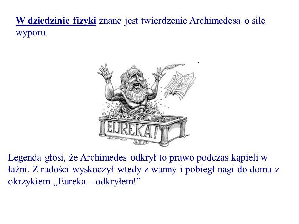 W dziedzinie fizyki znane jest twierdzenie Archimedesa o sile wyporu.