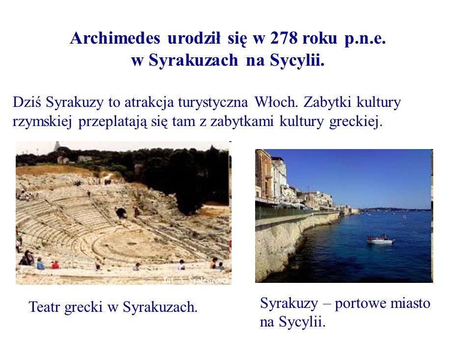 Archimedes urodził się w 278 roku p.n.e. w Syrakuzach na Sycylii.
