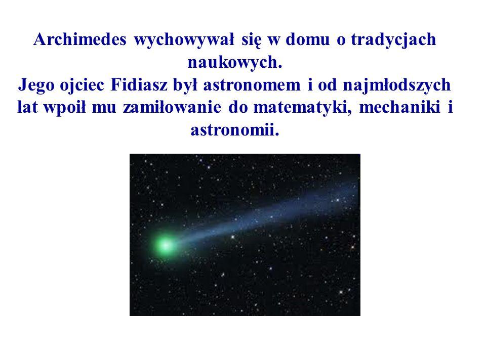 Archimedes wychowywał się w domu o tradycjach naukowych.