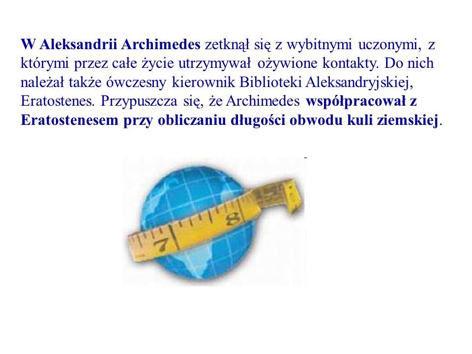 W Aleksandrii Archimedes zetknął się z wybitnymi uczonymi, z którymi przez całe życie utrzymywał ożywione kontakty.