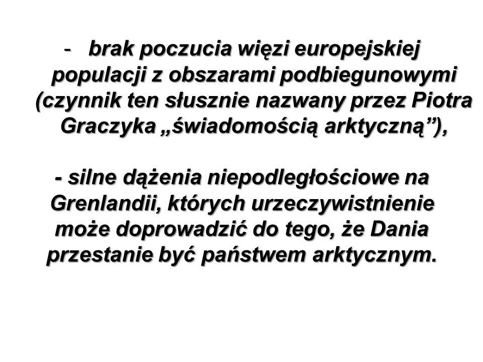"""brak poczucia więzi europejskiej populacji z obszarami podbiegunowymi (czynnik ten słusznie nazwany przez Piotra Graczyka """"świadomością arktyczną ),"""