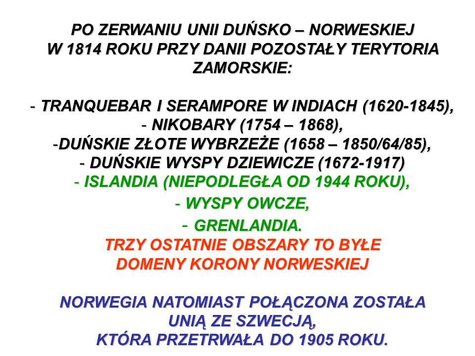 PO ZERWANIU UNII DUŃSKO – NORWESKIEJ W 1814 ROKU PRZY DANII POZOSTAŁY TERYTORIA ZAMORSKIE:
