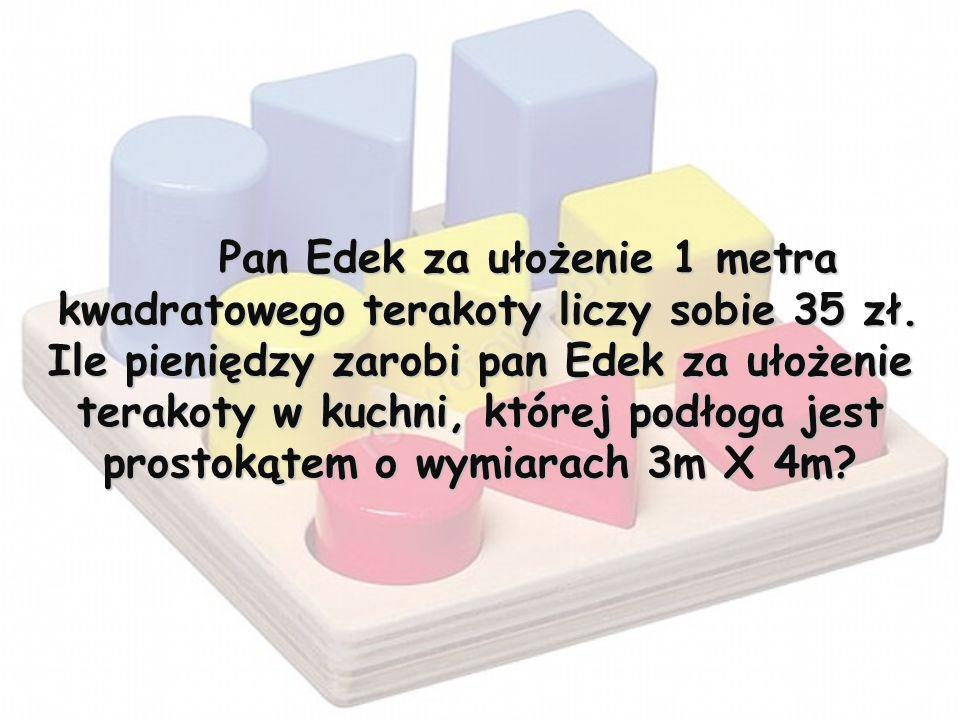 Pan Edek za ułożenie 1 metra kwadratowego terakoty liczy sobie 35 zł