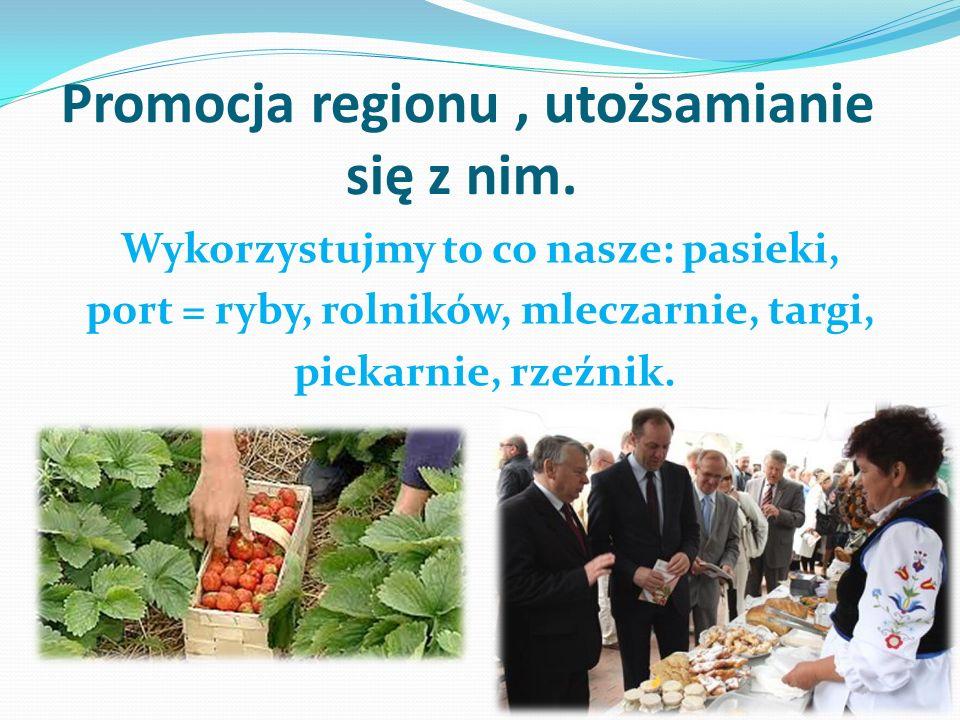 Promocja regionu , utożsamianie się z nim.