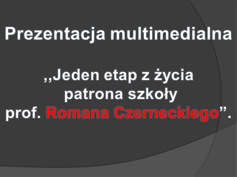 Prezentacja multimedialna prof. Romana Czerneckiego .