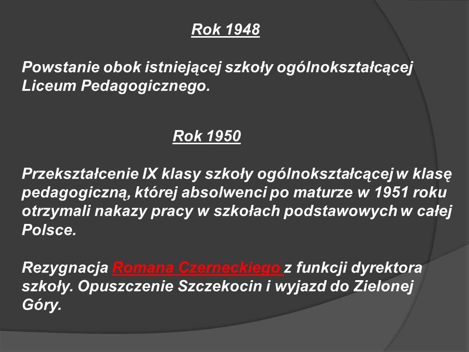 Rok 1948 Powstanie obok istniejącej szkoły ogólnokształcącej Liceum Pedagogicznego. Rok 1950.
