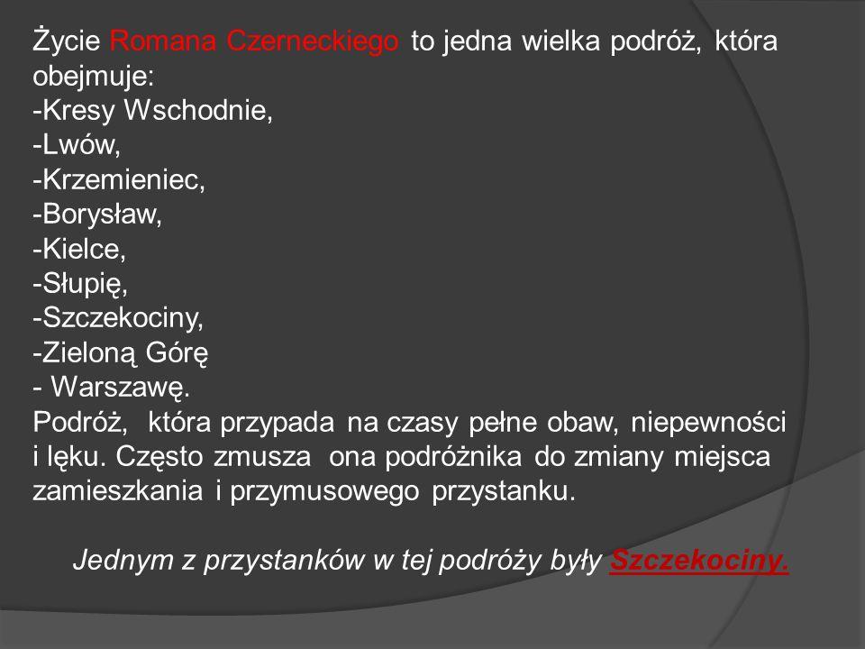 Życie Romana Czerneckiego to jedna wielka podróż, która obejmuje: