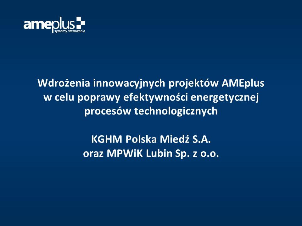 Wdrożenia innowacyjnych projektów AMEplus w celu poprawy efektywności energetycznej procesów technologicznych KGHM Polska Miedź S.A.