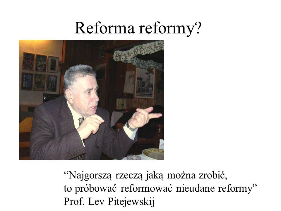 Reforma reformy Najgorszą rzeczą jaką można zrobić,
