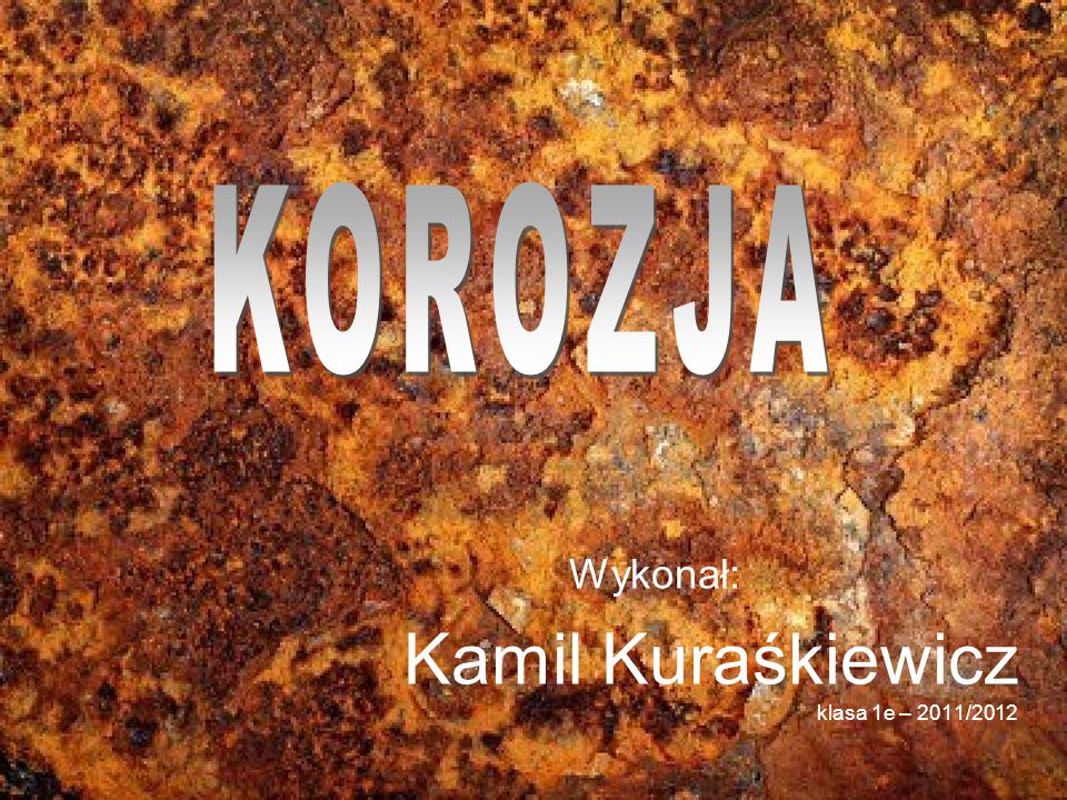 Wykonał: Kamil Kuraśkiewicz klasa 1e – 2011/2012