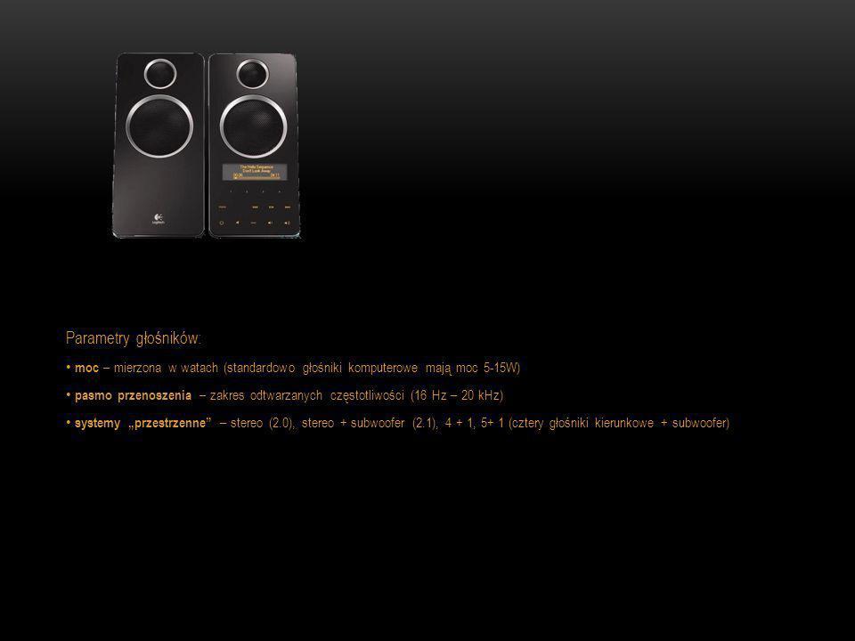 Parametry głośników: moc – mierzona w watach (standardowo głośniki komputerowe mają moc 5-15W)