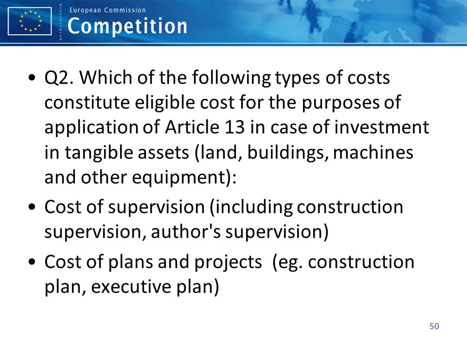 Q2. Which of the following types of costs constitute eligible cost for the purposes of application of Article 13 in case of investment in tangible assets (land, buildings, machines and other equipment):