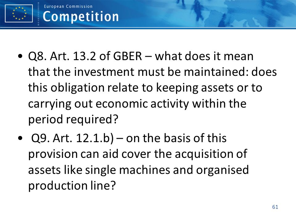 Q8. Art. 13.2 of GBER – what does it mean that the investment must be maintained: does this obligation relate to keeping assets or to carrying out economic activity within the period required