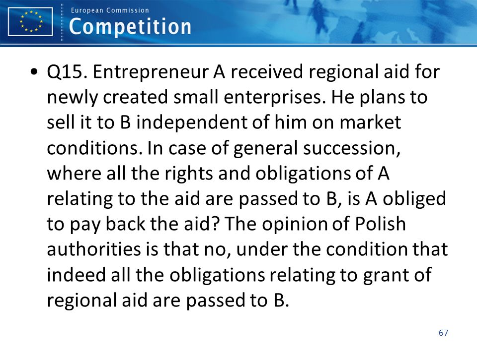 Q15. Entrepreneur A received regional aid for newly created small enterprises.
