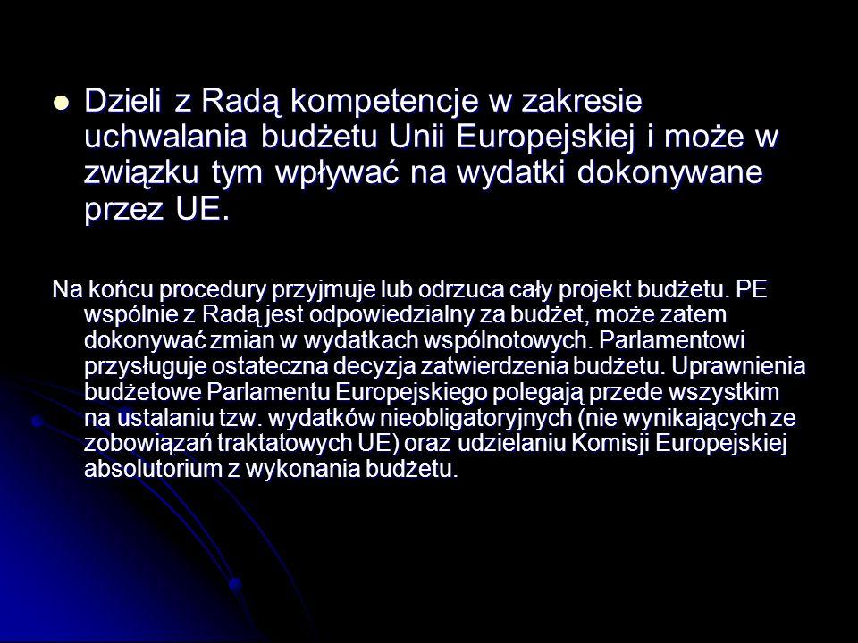 Dzieli z Radą kompetencje w zakresie uchwalania budżetu Unii Europejskiej i może w związku tym wpływać na wydatki dokonywane przez UE.