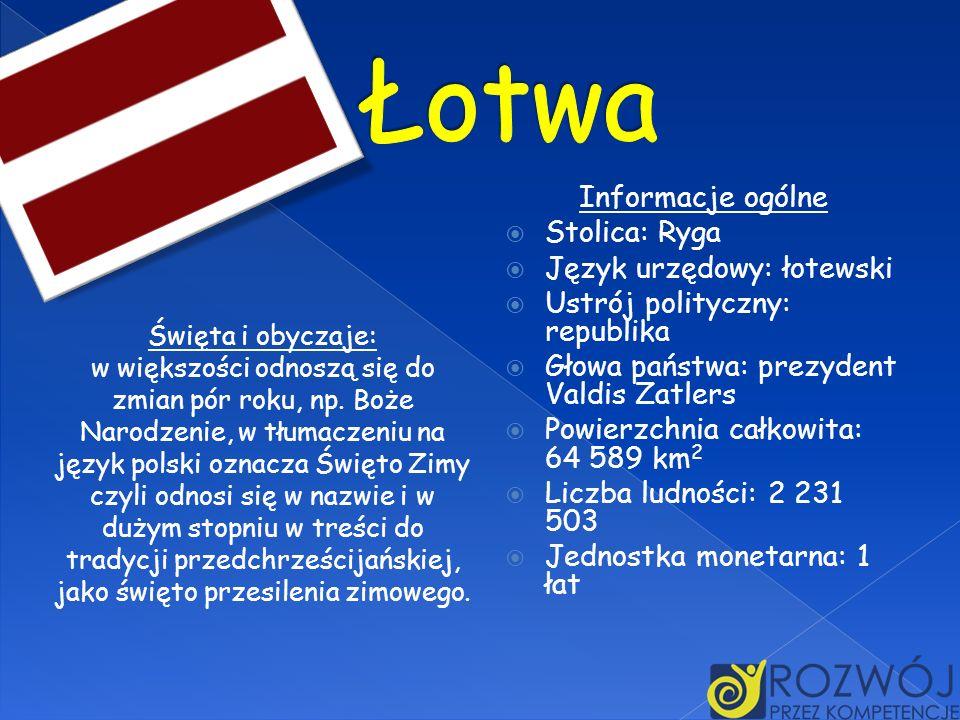 Łotwa Informacje ogólne Stolica: Ryga Język urzędowy: łotewski