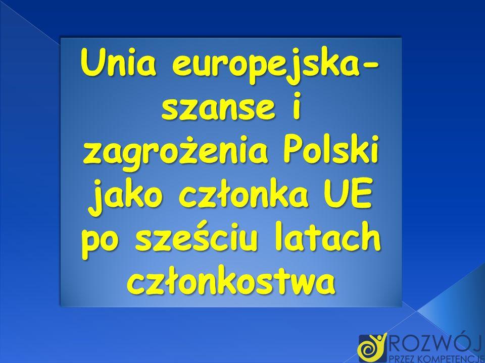 Unia europejska-szanse i zagrożenia Polski jako członka UE po sześciu latach członkostwa