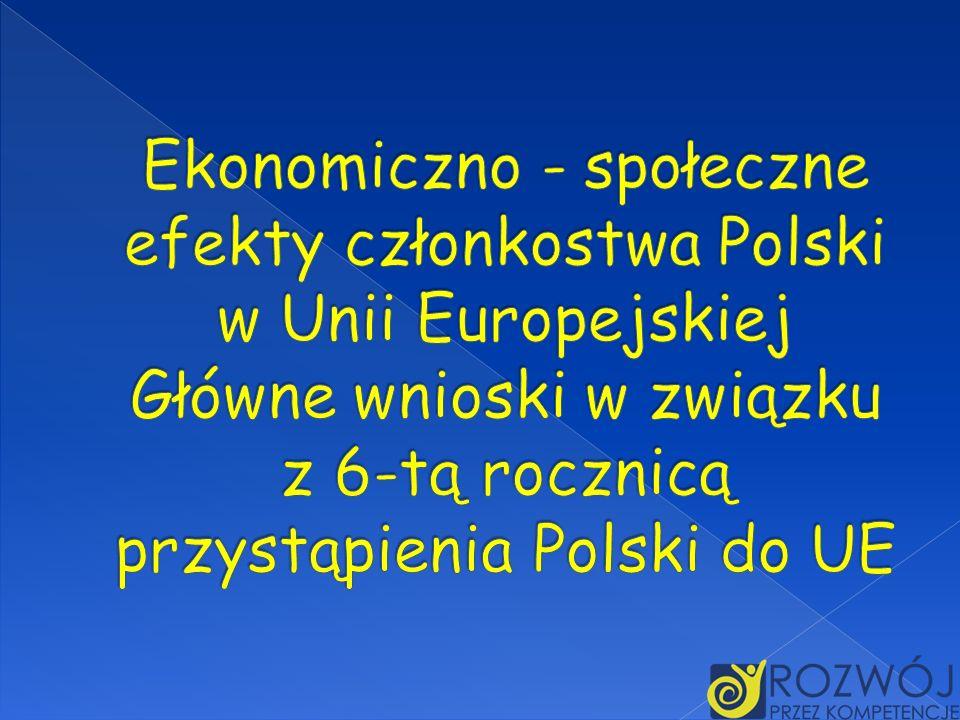Ekonomiczno - społeczne efekty członkostwa Polski w Unii Europejskiej Główne wnioski w związku z 6-tą rocznicą przystąpienia Polski do UE