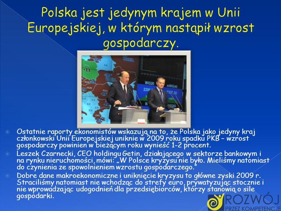Polska jest jedynym krajem w Unii Europejskiej, w którym nastąpił wzrost gospodarczy.
