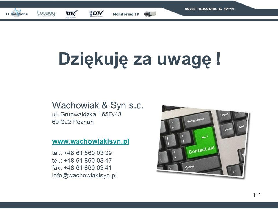 Dziękuję za uwagę ! Wachowiak & Syn s.c. ul. Grunwaldzka 165D/43 60-322 Poznań. www.wachowiakisyn.pl.